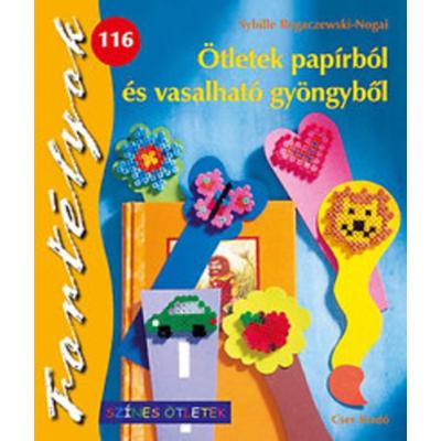 ÖTLETEK PAPÍRBÓL ÉS VASALHATÓ GYÖNGYBŐL - FORTÉLYOK 116.